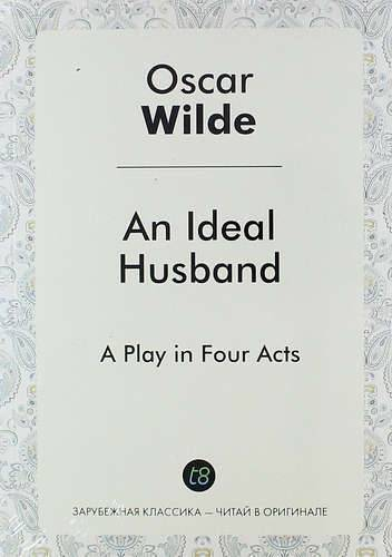 an ideal husband a social This paper examines the social commentary of late victorian england masked by humor in an ideal husband through theatrical and literary comedic devices, oscar wilde showcases the hypocrisy of absolute ideals of morality by parodying the.
